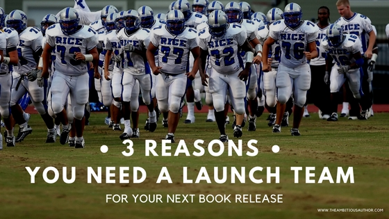 3 Reasons You Need a Launch Team for Your Next Book Release