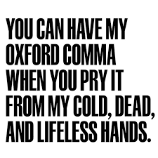 You can have my oxford comma when you pry it from my cold, dead, and lifeless hands.